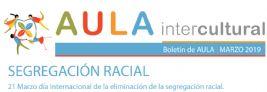 Boletín de Aula Intercultural marzo 2019 Día Internacional de la eliminación de la Segregación Racial
